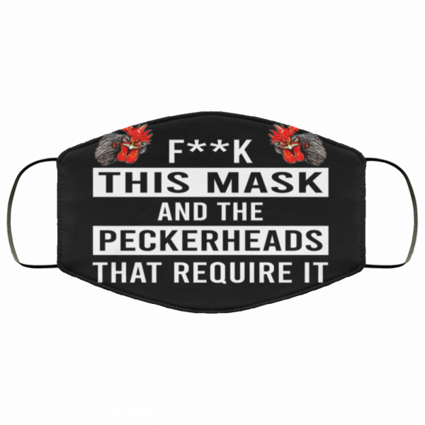 Fuck This Mask And The Peckerheads That Require It Face Mask