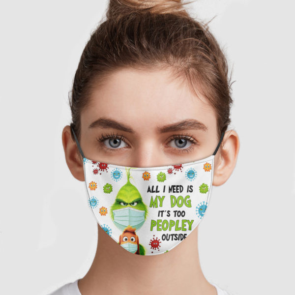 Grinch – All I Need Is My Dog It's Too Peopley Outside Face Mask