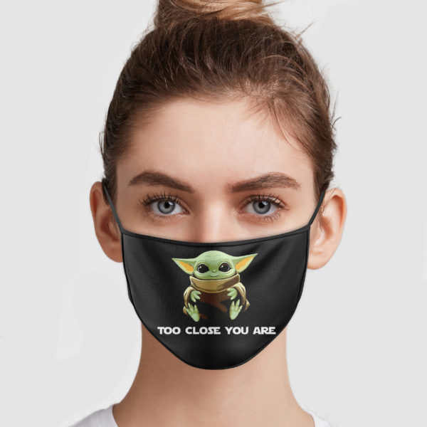 Baby Yoda Too Close You Are Face Mask