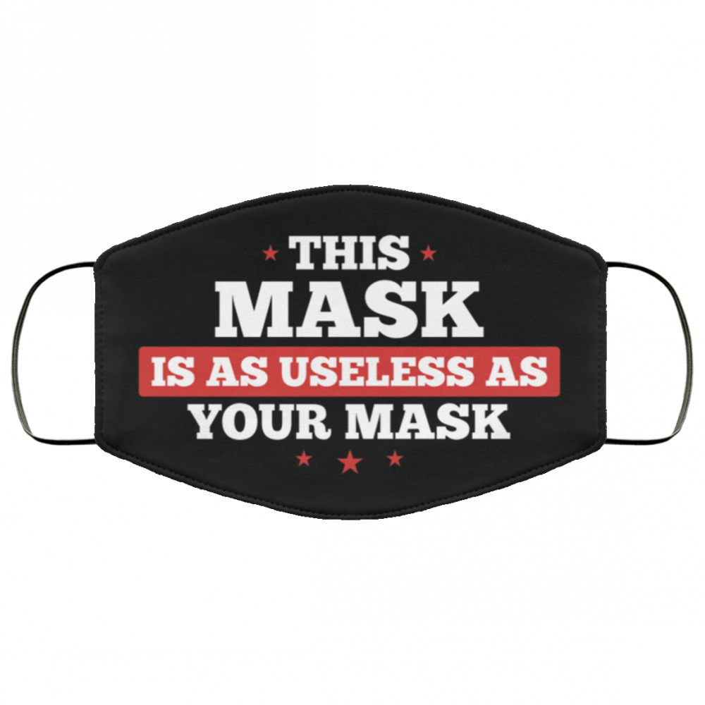 This Mask Is As Useless As Your Mask Face Mask